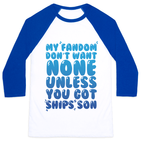 My Fandom Don't Want None Unless You Got Ships Son Baseball Tee