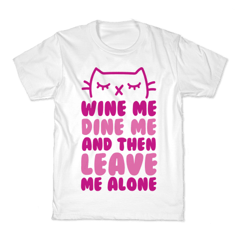 Wine Me, Dine Me, And Then Leave Me Alone  Kids T-Shirt
