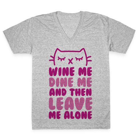 Wine Me, Dine Me, And Then Leave Me Alone  V-Neck Tee Shirt