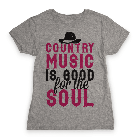 Country Music Is Good For The Soul Womens T-Shirt