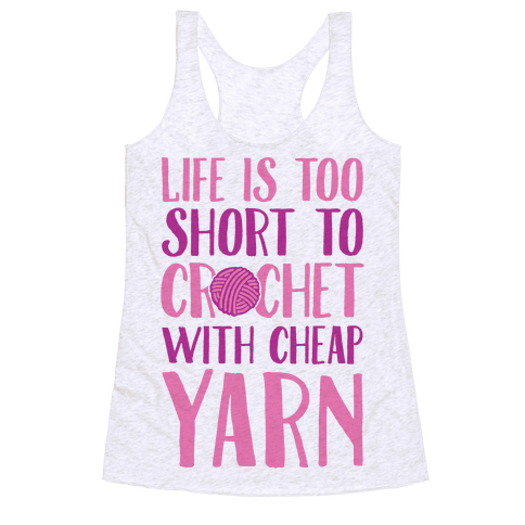 Life Is Too Short To Crochet With Cheap Yarn Racerback Tank Top
