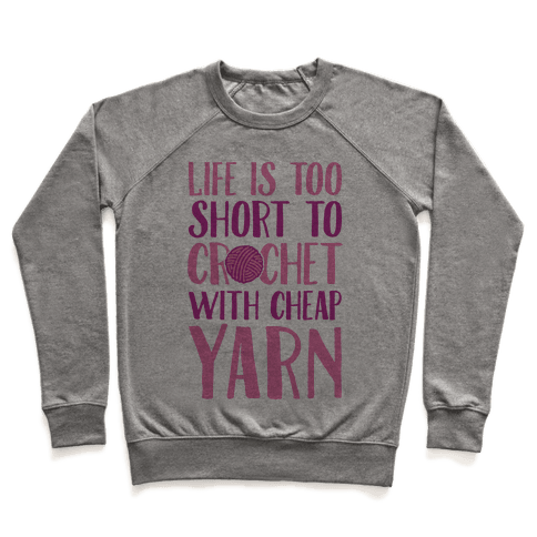 Life Is Too Short To Crochet With Cheap Yarn Pullover