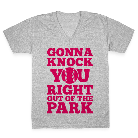 Gonna Knock You Right Out Of The Park V-Neck Tee Shirt