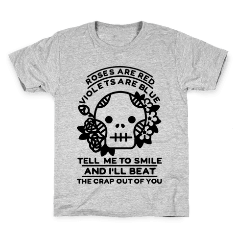 Roses are Red Violets Are Blue Tell Me to Smile And I'll Beat the Crap Out of You Kids T-Shirt