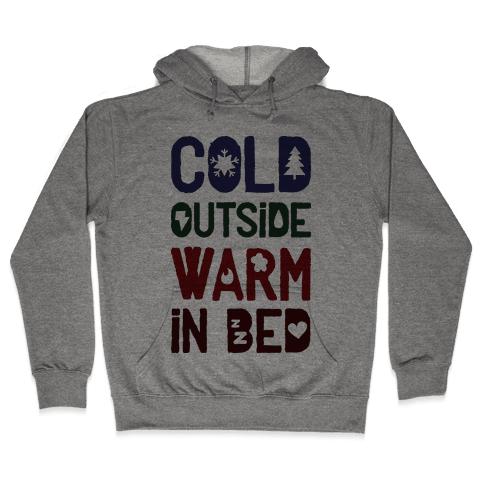 Cold Outside Warm in Bed Hooded Sweatshirt