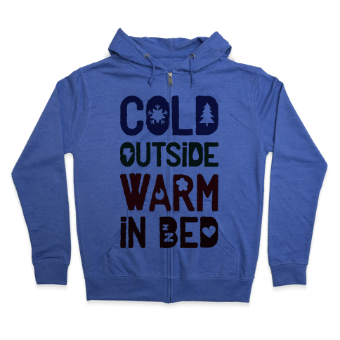 Cold Outside Warm in Bed Zip Hoodie