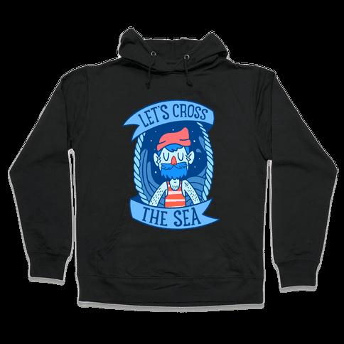 Let's Cross The Sea Hooded Sweatshirt