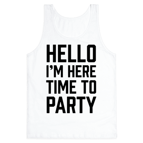 Hello I'm Here Time To Party Tank Top