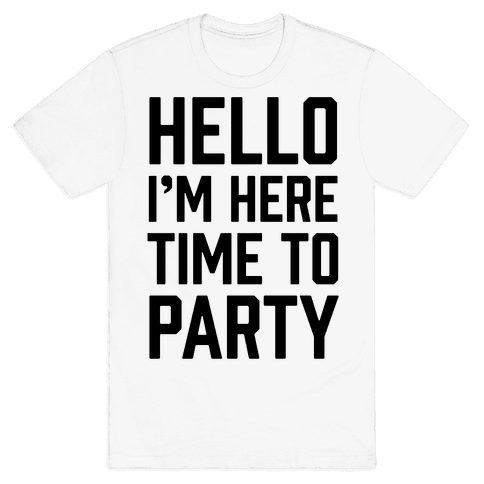Hello I'm Here Time To Party Mens T-Shirt