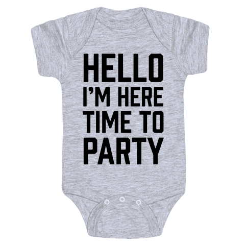 Hello I'm Here Time To Party Baby Onesy