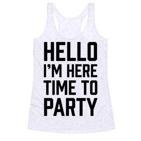 Hello I'm Here Time To Party Racerback Tank Top