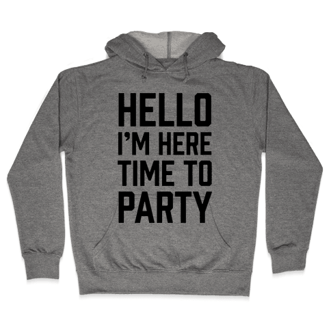Hello I'm Here Time To Party Hooded Sweatshirt