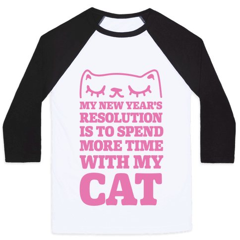 My New Year's Resolution Is To Spend More Time With My Cat Baseball Tee