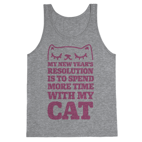My New Year's Resolution Is To Spend More Time With My Cat Tank Top