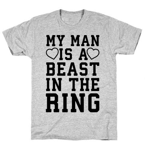 My Man Is A Beast In The Ring Mens T-Shirt