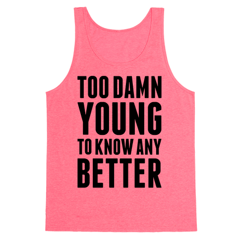Too Damn Young To Know Any Better Tank Top