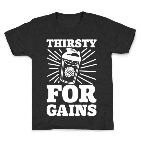 Thirsty For Gains Kids T-Shirt