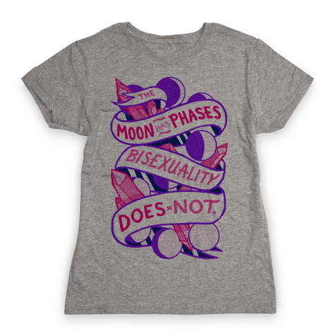 The Moon Has Phases, Bisexuality Does Not Womens T-Shirt