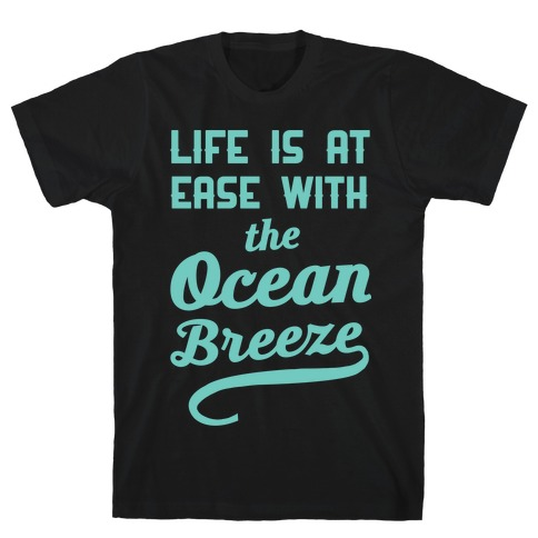 Life Is At Ease With The Ocean Breeze T-Shirt