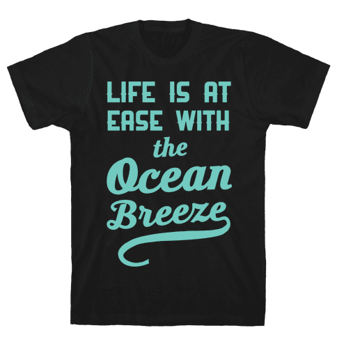 Life Is At Ease With The Ocean Breeze Mens T-Shirt