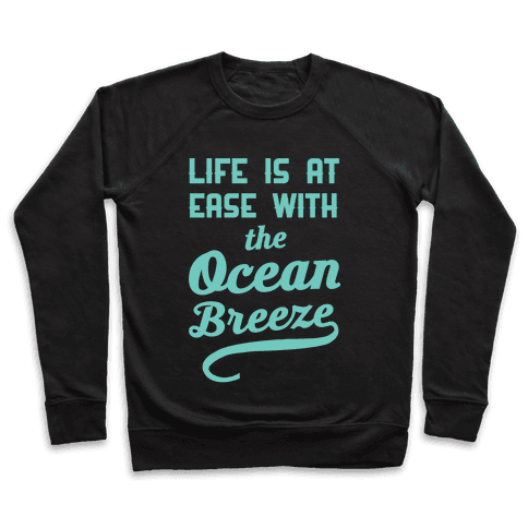 Life Is At Ease With The Ocean Breeze Pullover