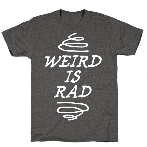 Weird Is Rad T-Shirt