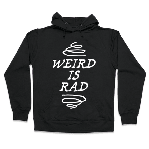 Weird Is Rad Hooded Sweatshirt