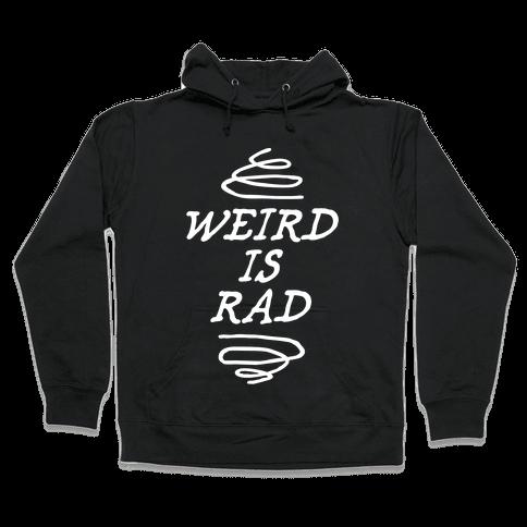 Weird Is Rad Hooded Sweatshirt