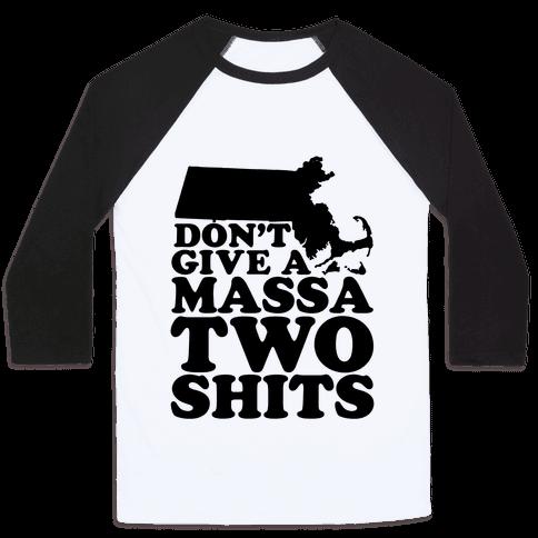 Don't Give a Massa Two Shits Baseball Tee