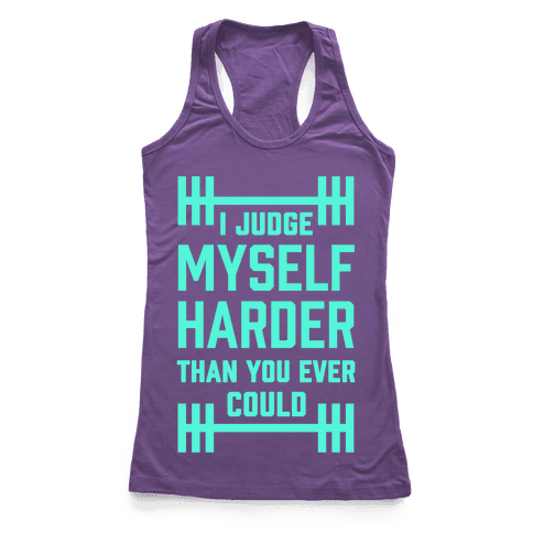 I Judge Myself Harder Than You Ever Could Racerback Tank Top