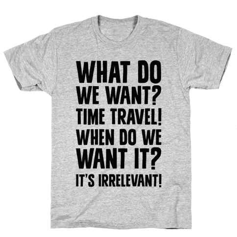What Do We Want? Time Travel! Mens T-Shirt