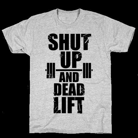 Shut Up and Deadlift! Mens T-Shirt