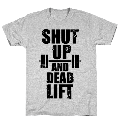 Shut Up and Deadlift! Mens T-Shirt
