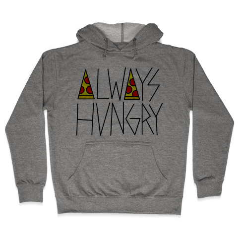 Always Hungry Hooded Sweatshirt