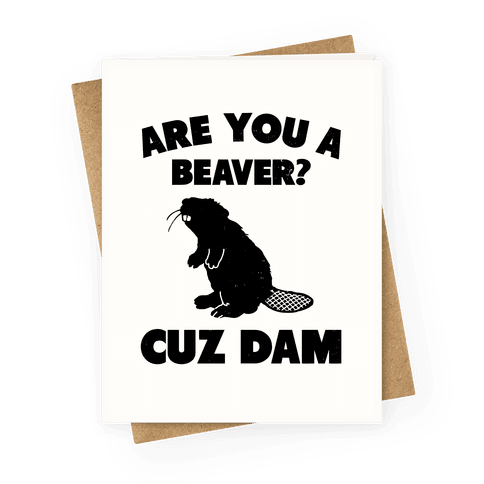 Are You a Beaver? Cuz Dam Greeting Card