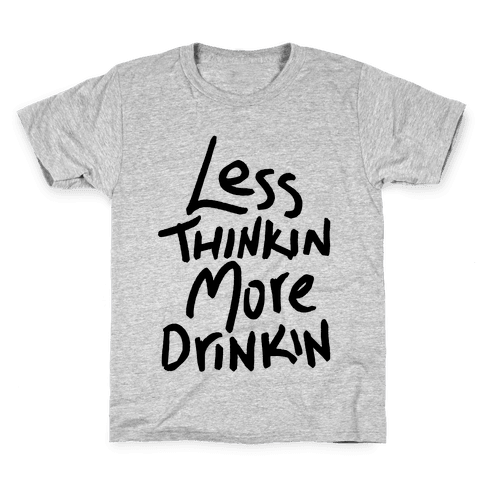 Less Thinkin, More Drinkin Kids T-Shirt