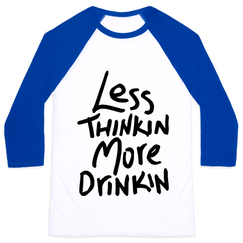 Less Thinkin, More Drinkin Baseball Tee