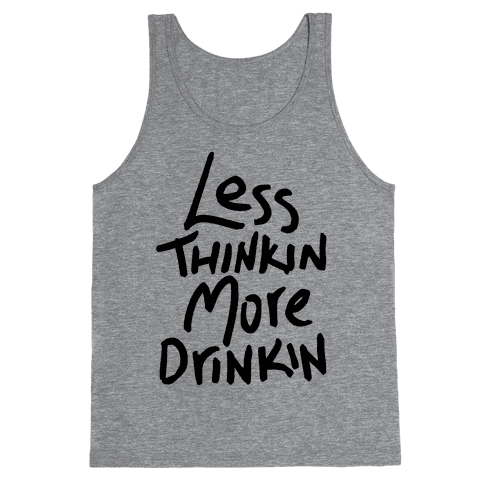 Less Thinkin, More Drinkin Tank Top