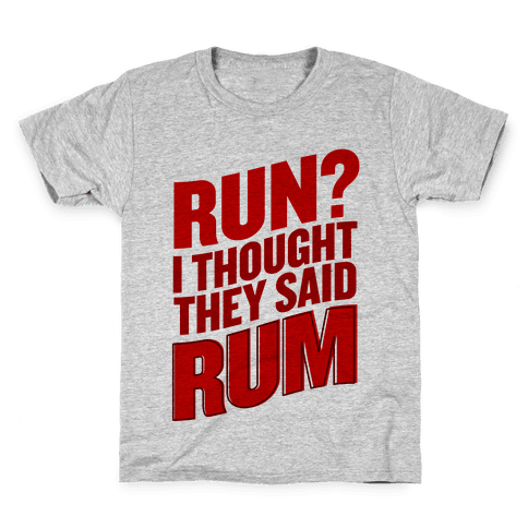 Run? I Thought They Said Rum Kids T-Shirt