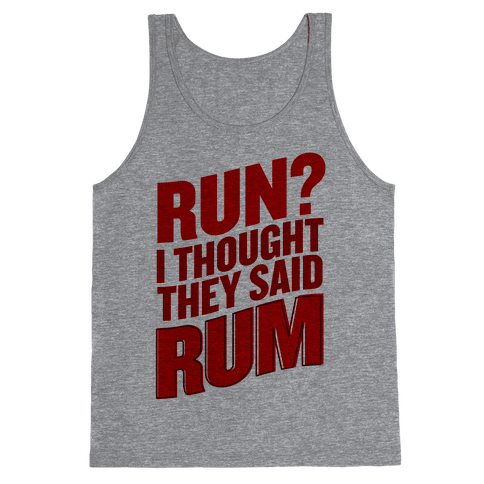 Run? I Thought They Said Rum Tank Top