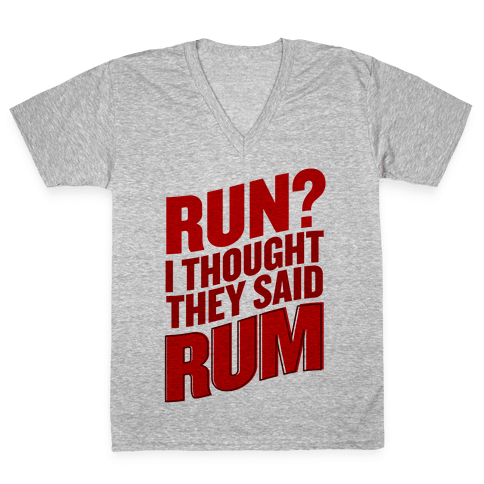 Run? I Thought They Said Rum V-Neck Tee Shirt