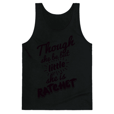 Though She Be But Little She Is Ratchet Tank Top