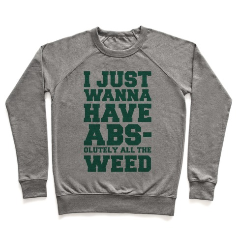 I Just Wanna Have Abs-olutely All The Weed Pullover