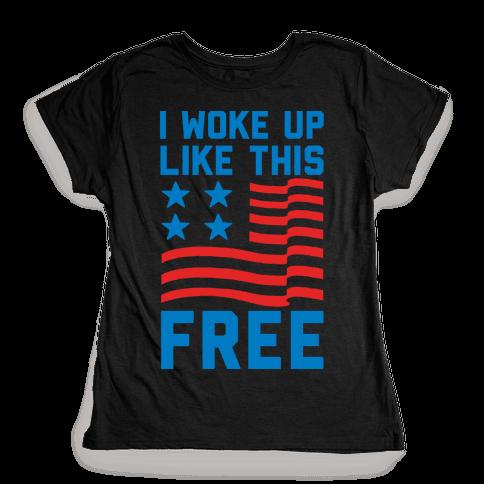 I Woke Up Like This Free Womens T-Shirt
