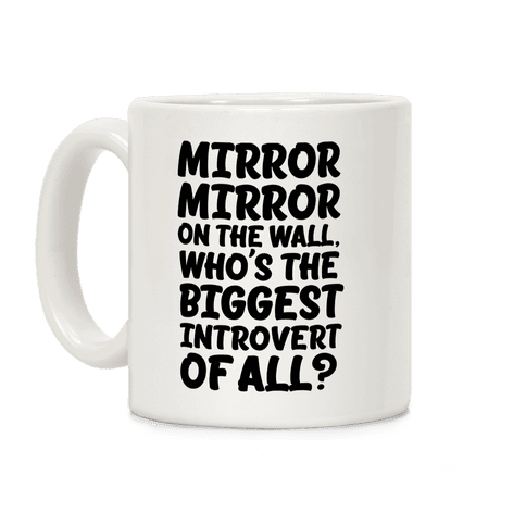 Who's the biggest introvert of all? Coffee Mug