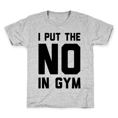 I Put The No In Gym Kids T-Shirt