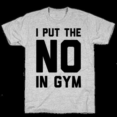I Put The No In Gym Mens T-Shirt