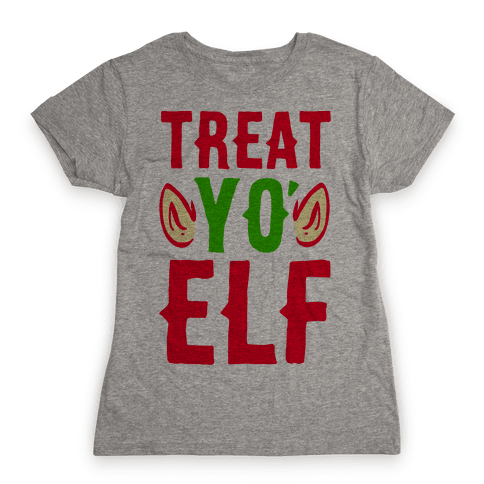 Treat Yo' Elf Womens T-Shirt
