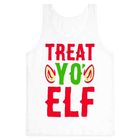 Treat Yo' Elf Tank Top