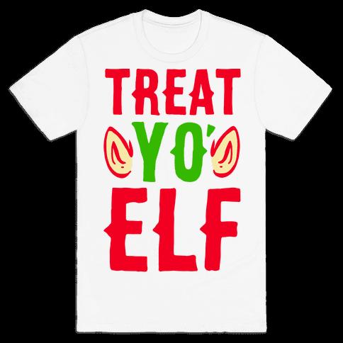 Treat Yo' Elf Mens T-Shirt